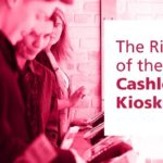 The Rise of the Cashless Kiosk: The Pros & Cons